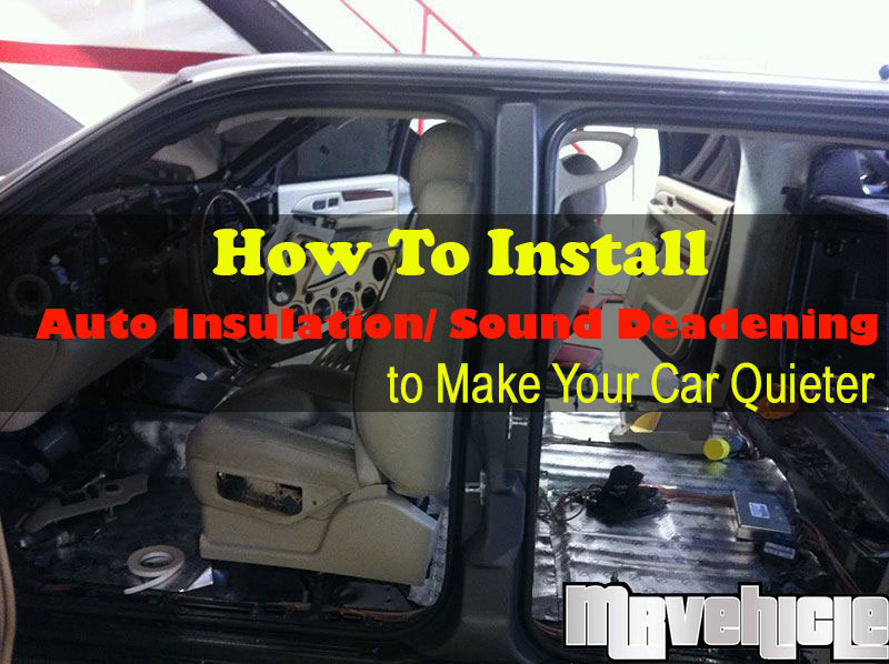 how to make your car quieter with auto insulation sound deadening. Black Bedroom Furniture Sets. Home Design Ideas