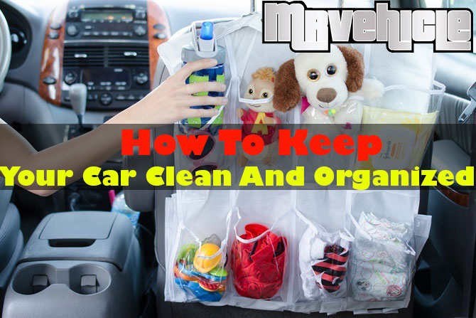 How To Keep Your Car Clean And Organized Mr Vehicle