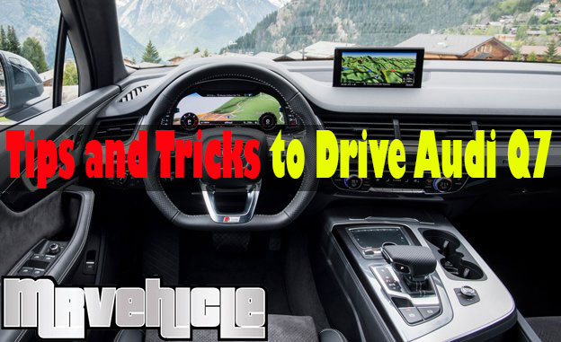 Tips and Tricks to Drive Audi Q7 - Mr Vehicle