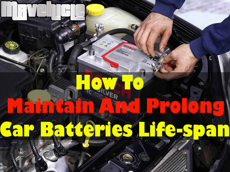 How To Maintain And Prolong Car Batteries Life Span